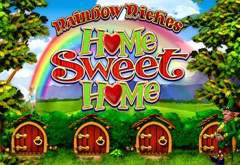 Rainbow Riches Home sweet Home